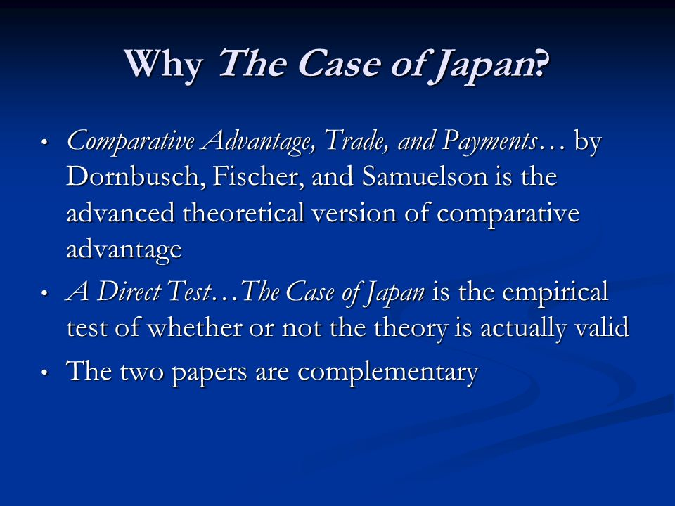 Why The Case of Japan? Comparative Advantage, Trade, and Payments… by Dornbusch, Fischer, and Samuelson is the advanced theoretical version of compara