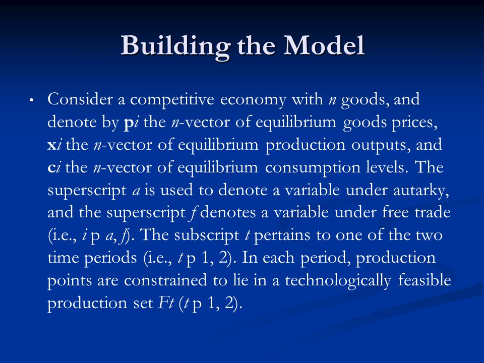 Building the Model Consider a competitive economy with n goods, and denote by pi the n-vector of equilibrium goods prices, xi the n-vector of equilibr