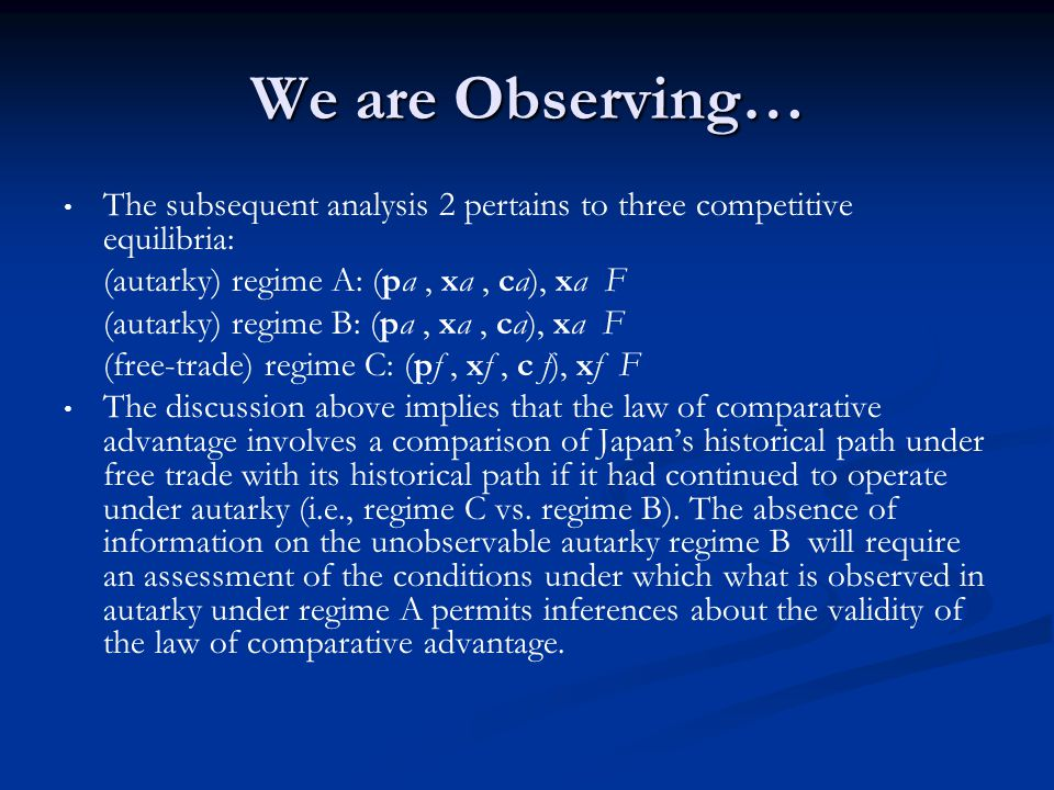 We are Observing… The subsequent analysis 2 pertains to three competitive equilibria: (autarky) regime A: (pa, xa, ca), xa F (autarky) regime B: (pa,
