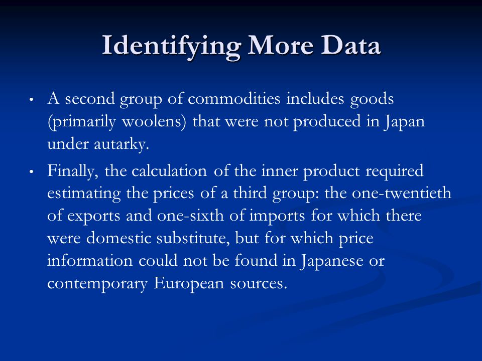 Identifying More Data A second group of commodities includes goods (primarily woolens) that were not produced in Japan under autarky. Finally, the cal