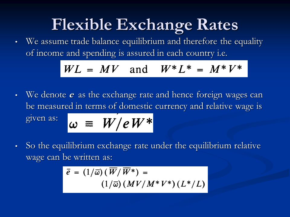 Flexible Exchange Rates We assume trade balance equilibrium and therefore the equality of income and spending is assured in each country i.e.