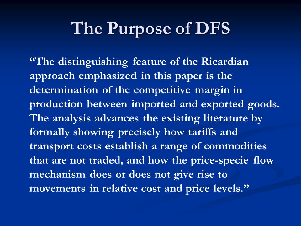 The Purpose of DFS The distinguishing feature of the Ricardian approach emphasized in this paper is the determination of the competitive margin in production between imported and exported goods.