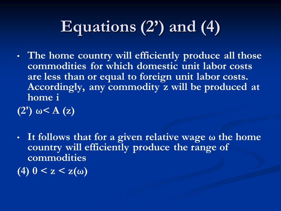 Equations (2) and (4) The home country will efficiently produce all those commodities for which domestic unit labor costs are less than or equal to fo