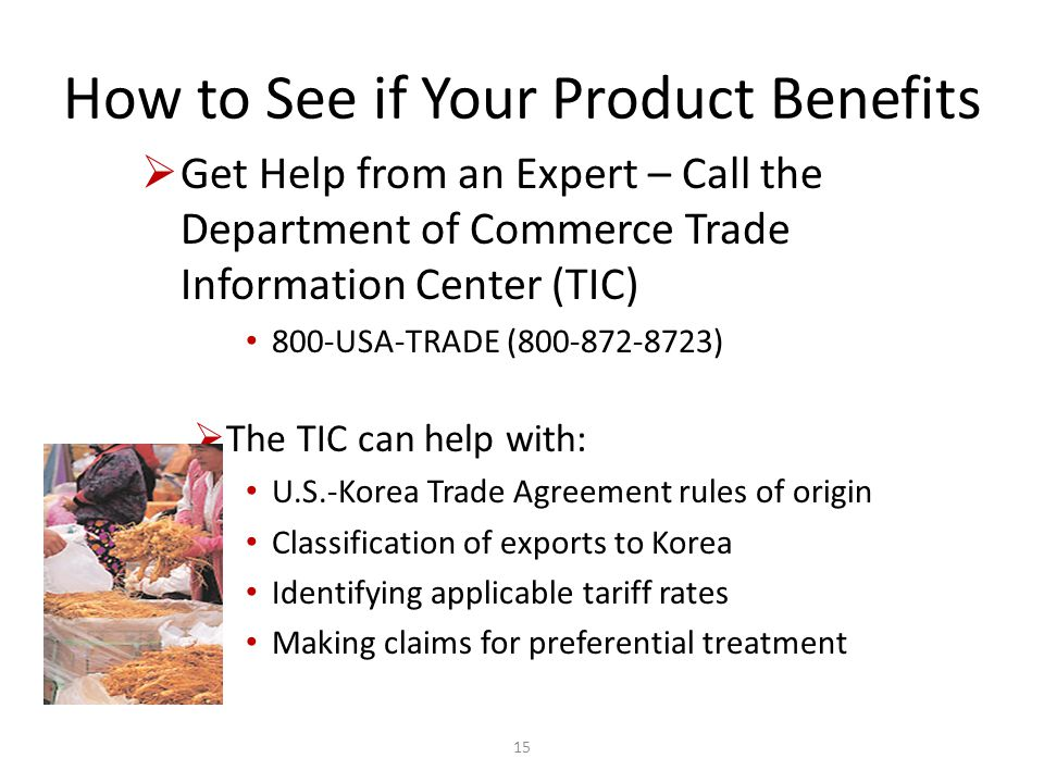 How to See if Your Product Benefits Get Help from an Expert – Call the Department of Commerce Trade Information Center (TIC) 800-USA-TRADE (800-872-87