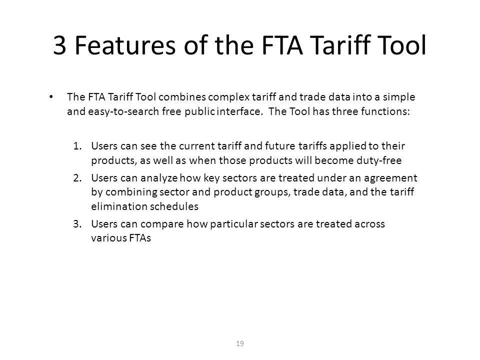 3 Features of the FTA Tariff Tool The FTA Tariff Tool combines complex tariff and trade data into a simple and easy-to-search free public interface. T