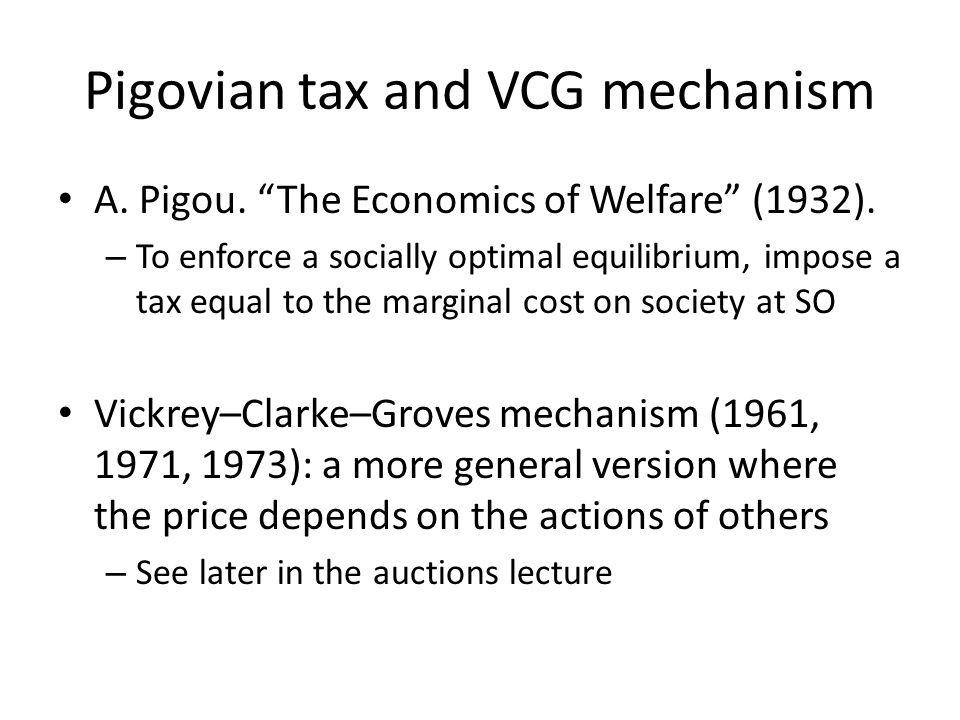 Pigovian tax and VCG mechanism A. Pigou. The Economics of Welfare (1932).