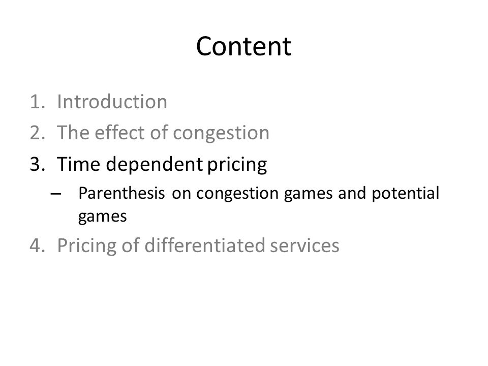 Content 1.Introduction 2.The effect of congestion 3.Time dependent pricing – Parenthesis on congestion games and potential games 4.Pricing of differentiated services