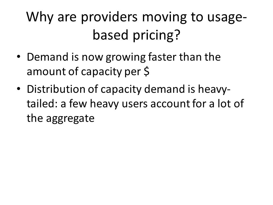 Why are providers moving to usage- based pricing.