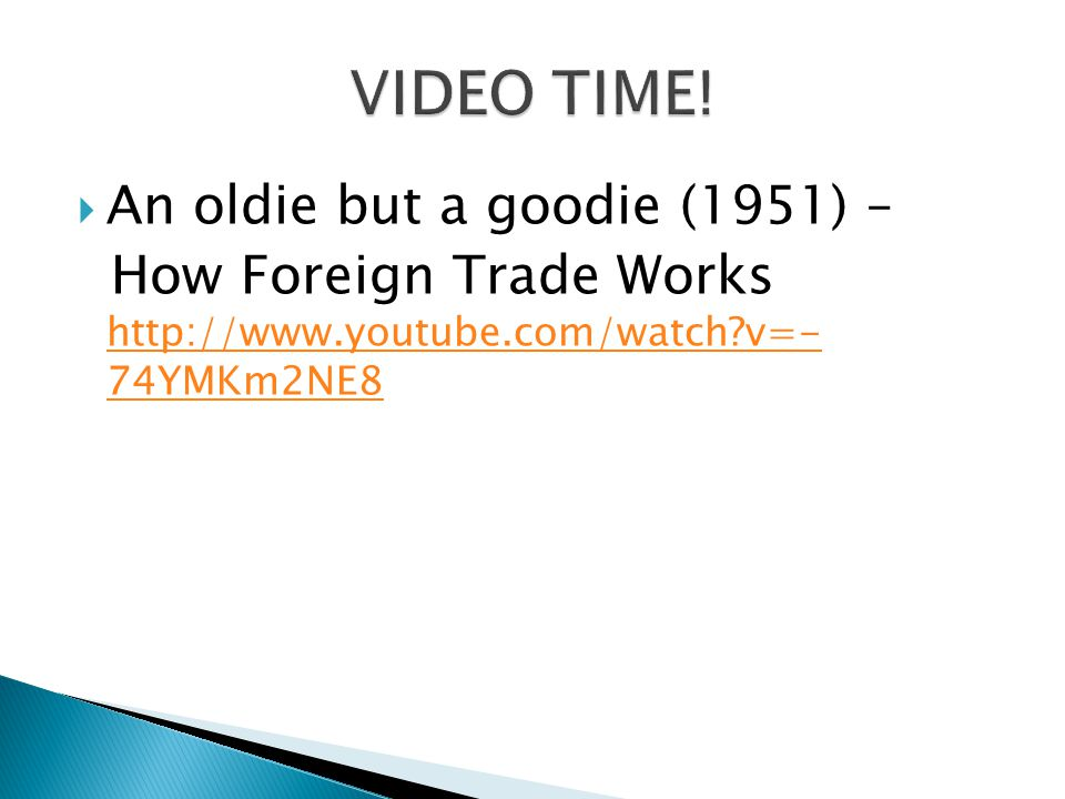An oldie but a goodie (1951) – How Foreign Trade Works http://www.youtube.com/watch?v=- 74YMKm2NE8 http://www.youtube.com/watch?v=- 74YMKm2NE8