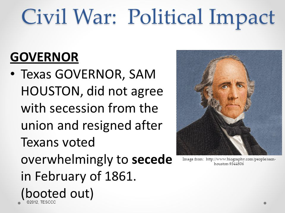 GOVERNOR Texas GOVERNOR, SAM HOUSTON, did not agree with secession from the union and resigned after Texans voted overwhelmingly to secede in February of 1861.