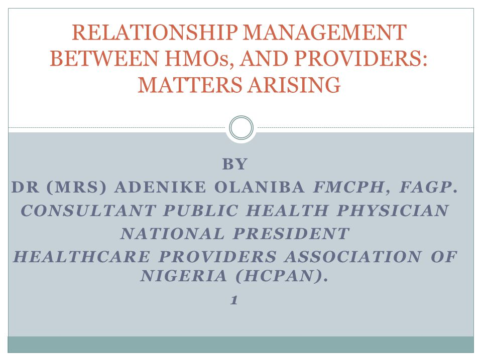 BY DR (MRS) ADENIKE OLANIBA FMCPH, FAGP. CONSULTANT PUBLIC HEALTH PHYSICIAN NATIONAL PRESIDENT HEALTHCARE PROVIDERS ASSOCIATION OF NIGERIA (HCPAN). 1