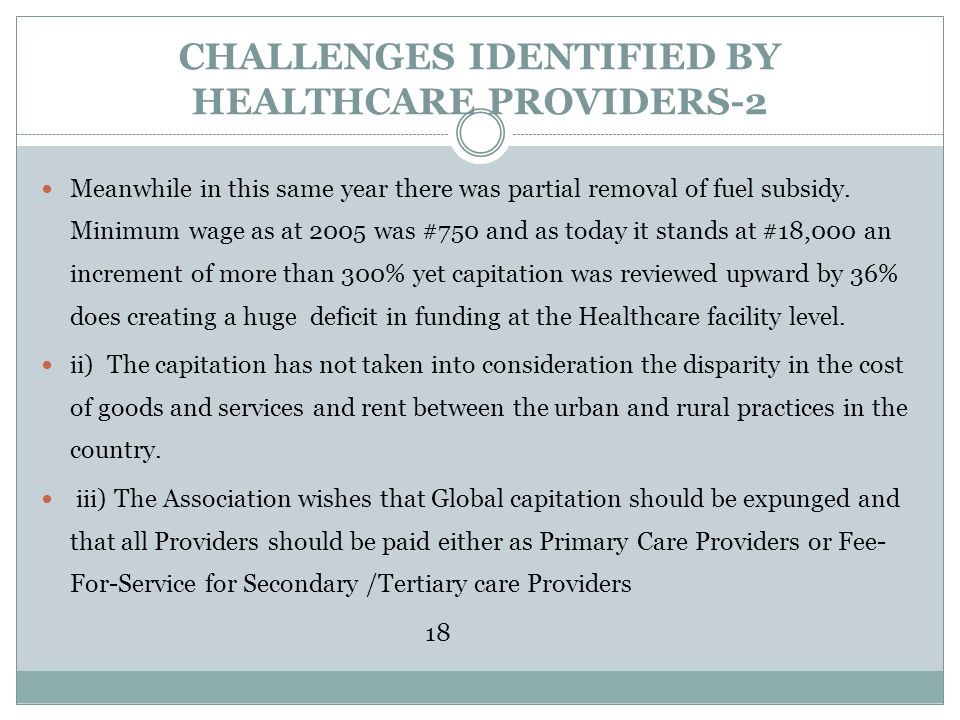 CHALLENGES IDENTIFIED BY HEALTHCARE PROVIDERS-2 Meanwhile in this same year there was partial removal of fuel subsidy. Minimum wage as at 2005 was #75