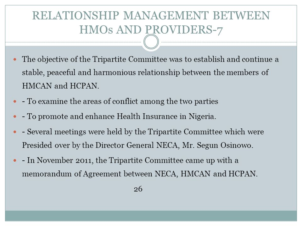 RELATIONSHIP MANAGEMENT BETWEEN HMOs AND PROVIDERS-7 The objective of the Tripartite Committee was to establish and continue a stable, peaceful and ha