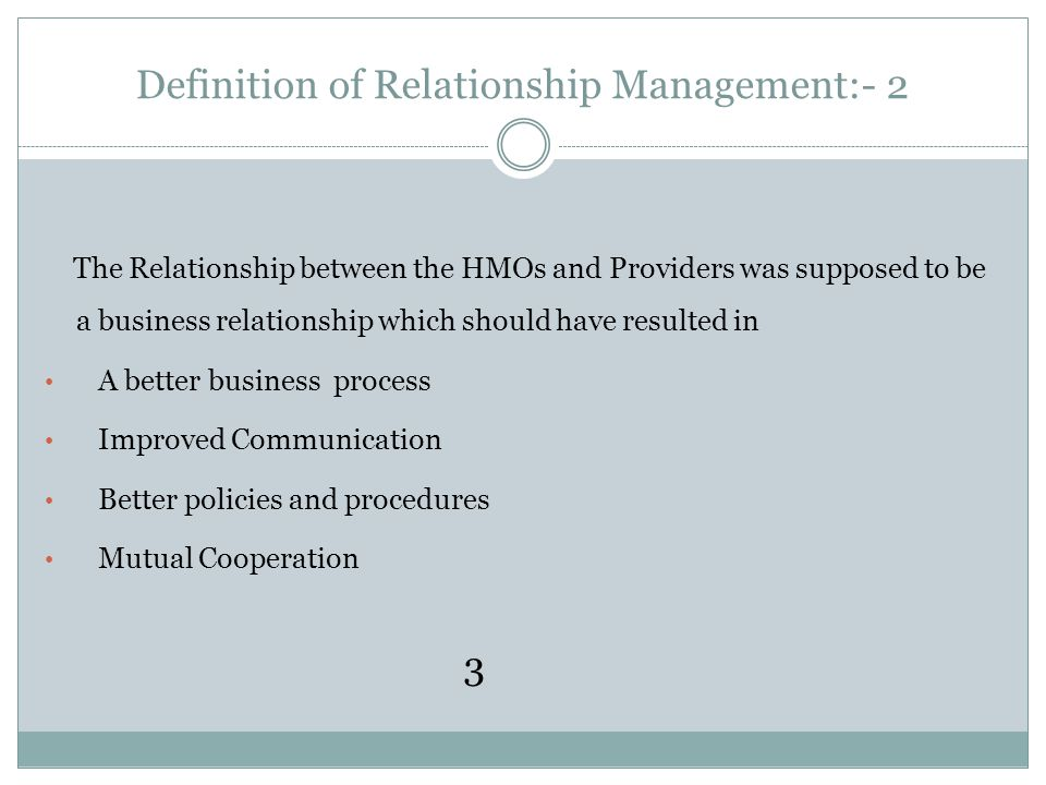 Definition of Relationship Management:- 2 The Relationship between the HMOs and Providers was supposed to be a business relationship which should have