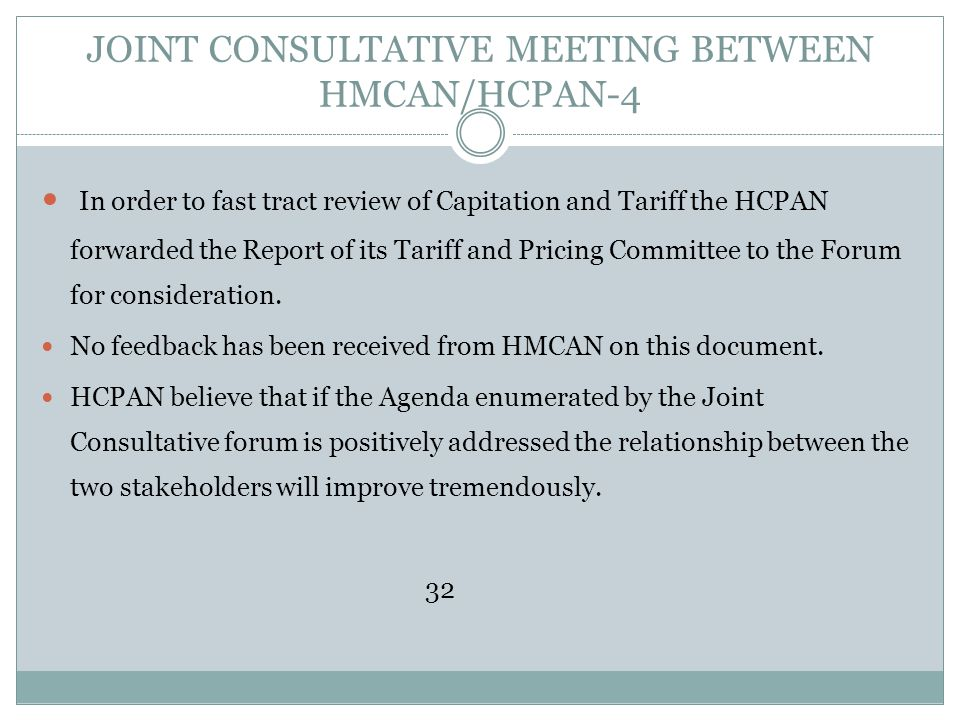 JOINT CONSULTATIVE MEETING BETWEEN HMCAN/HCPAN-4 In order to fast tract review of Capitation and Tariff the HCPAN forwarded the Report of its Tariff a