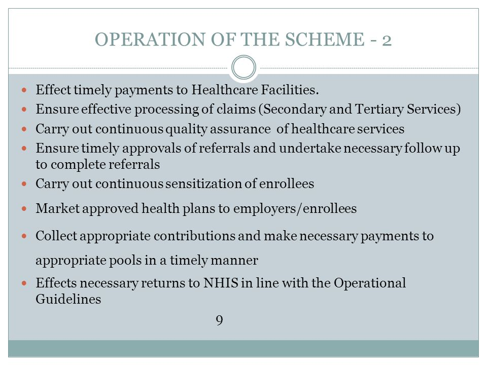 OPERATION OF THE SCHEME - 2 Effect timely payments to Healthcare Facilities. Ensure effective processing of claims (Secondary and Tertiary Services) C