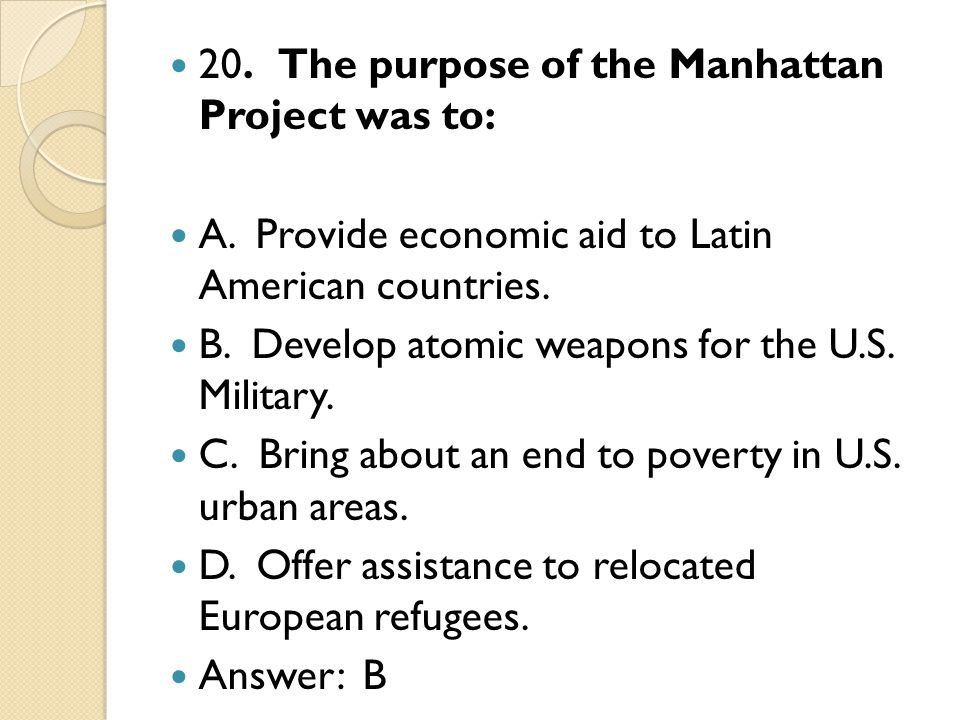 20. The purpose of the Manhattan Project was to: A.