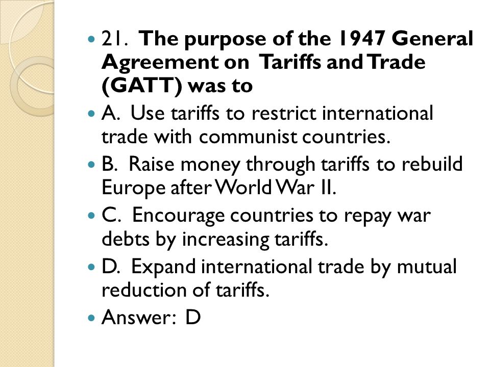 21. The purpose of the 1947 General Agreement on Tariffs and Trade (GATT) was to A.