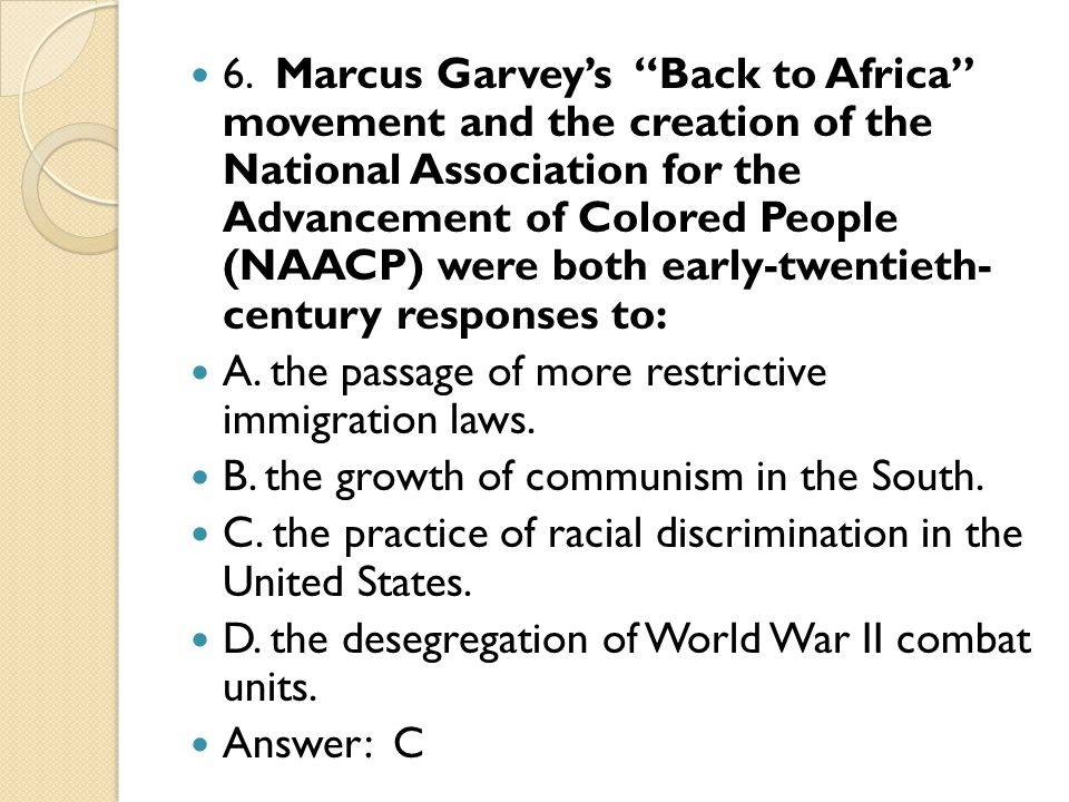 6. Marcus Garveys Back to Africa movement and the creation of the National Association for the Advancement of Colored People (NAACP) were both early-t