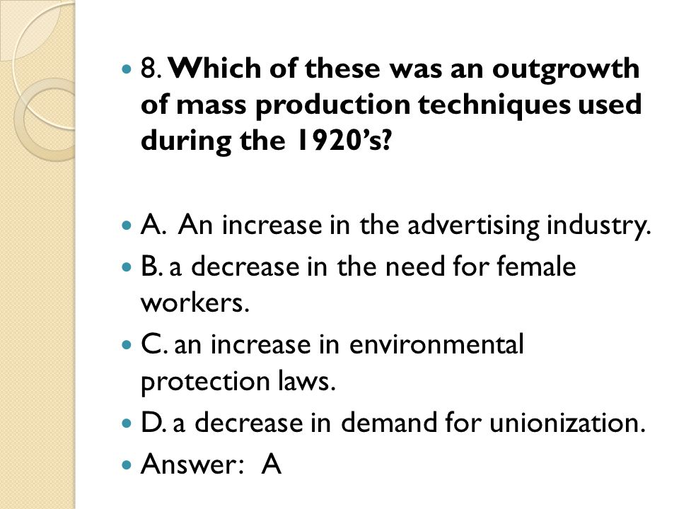8. Which of these was an outgrowth of mass production techniques used during the 1920s.