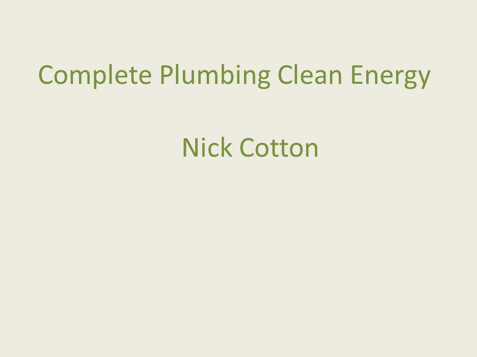 Complete Plumbing Clean Energy Nick Cotton