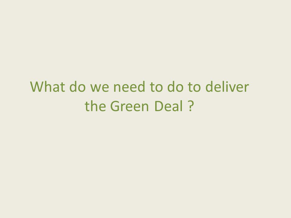 What do we need to do to deliver the Green Deal