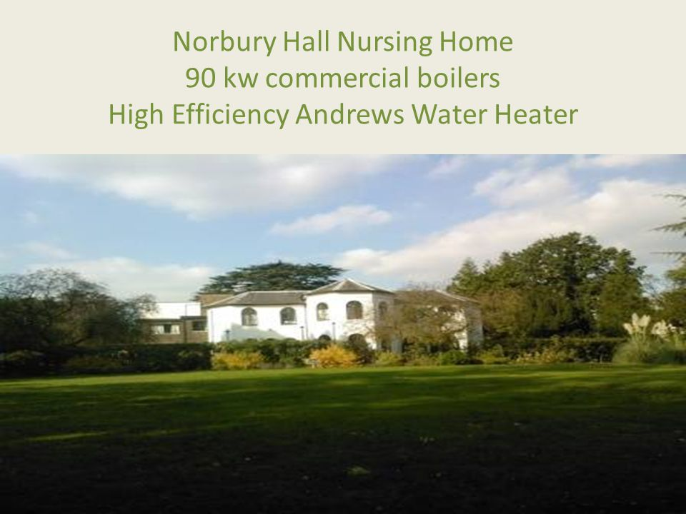 Norbury Hall Nursing Home 90 kw commercial boilers High Efficiency Andrews Water Heater