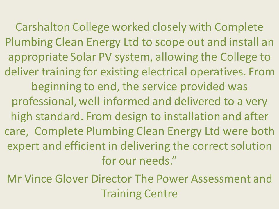 Carshalton College worked closely with Complete Plumbing Clean Energy Ltd to scope out and install an appropriate Solar PV system, allowing the College to deliver training for existing electrical operatives.