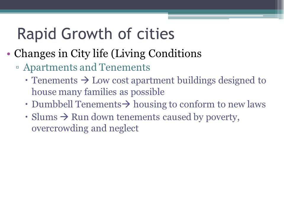 Rapid Growth of cities Changes in City life (Living Conditions Apartments and Tenements Tenements Low cost apartment buildings designed to house many