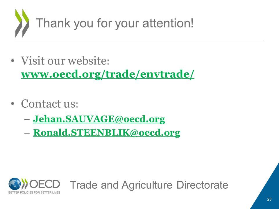 Visit our website : www.oecd.org/trade/envtrade/ Contact us : – Jehan.SAUVAGE@oecd.org – Ronald.STEENBLIK@oecd.org 23 Thank you for your attention.