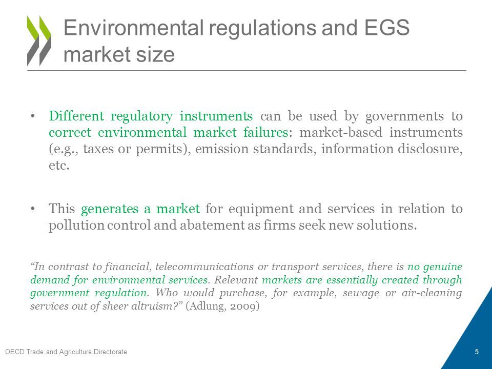 Answering this basic question requires indicators for measuring: – The degree of stringency of environmental regulations – Countries performance in EGS trade OECD Trade and Agriculture Directorate 6 Hence the basic question: Stringent environmental regulations EGS trade ?
