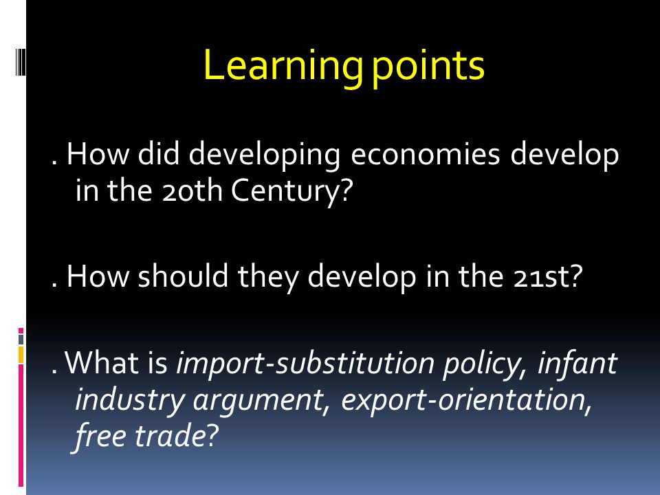 Learning points. How did developing economies develop in the 20th Century .