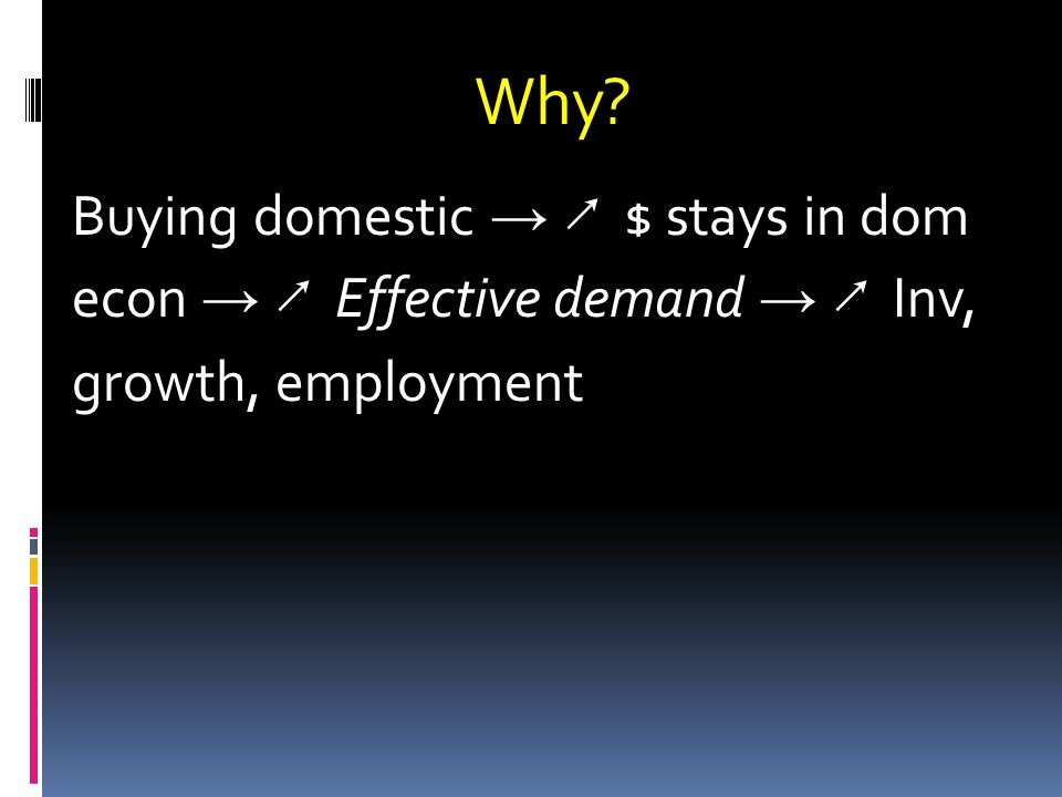 Why? Buying domestic $ stays in dom econ Effective demand Inv, growth, employment