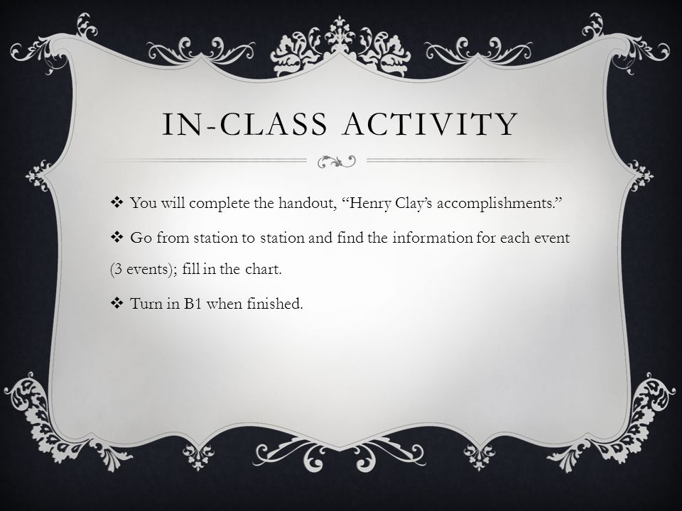 IN-CLASS ACTIVITY You will complete the handout, Henry Clays accomplishments.