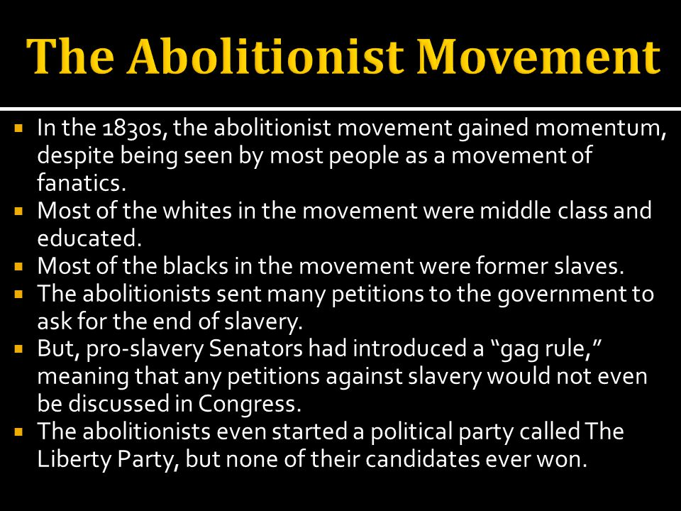 In the 1830s, the abolitionist movement gained momentum, despite being seen by most people as a movement of fanatics.