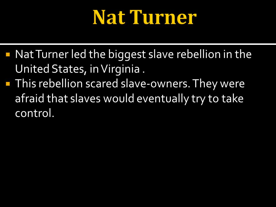 Nat Turner led the biggest slave rebellion in the United States, in Virginia.