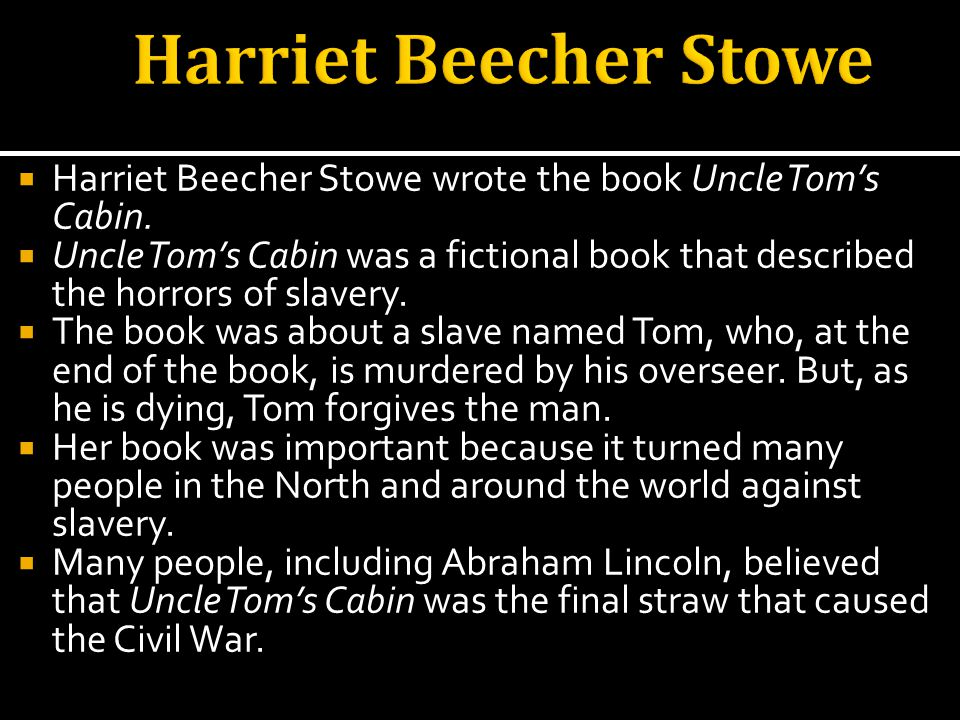 Harriet Beecher Stowe wrote the book Uncle Toms Cabin.