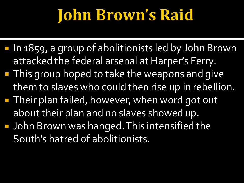 In 1859, a group of abolitionists led by John Brown attacked the federal arsenal at Harpers Ferry.