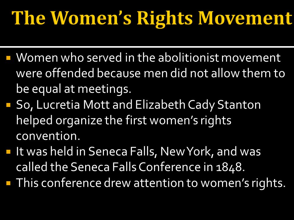 Women who served in the abolitionist movement were offended because men did not allow them to be equal at meetings.