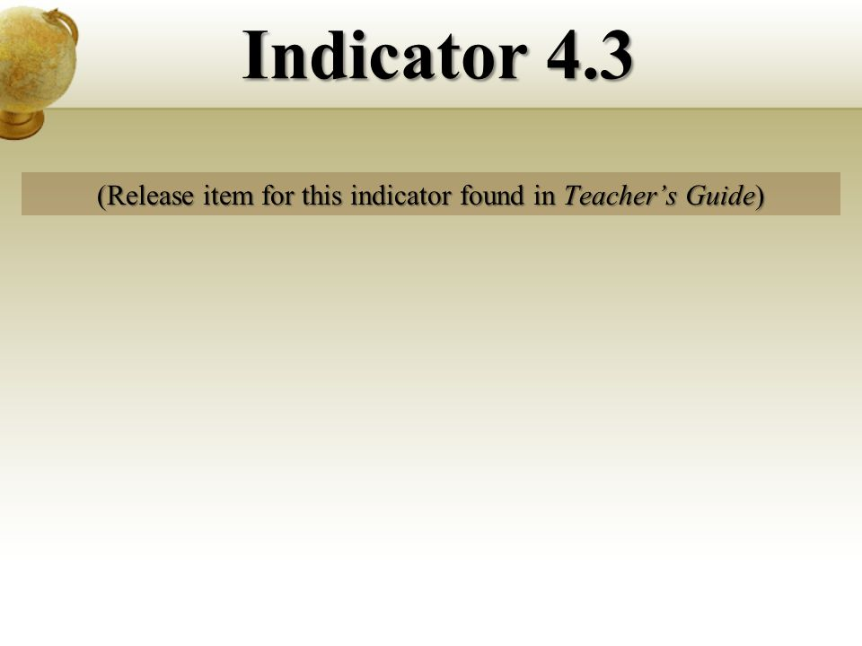 (Release item for this indicator found in Teachers Guide) Indicator 4.3