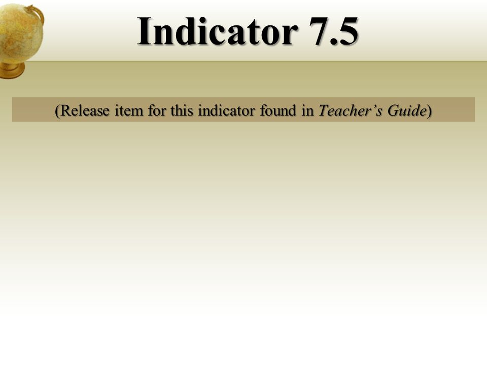 (Release item for this indicator found in Teachers Guide) Indicator 7.5