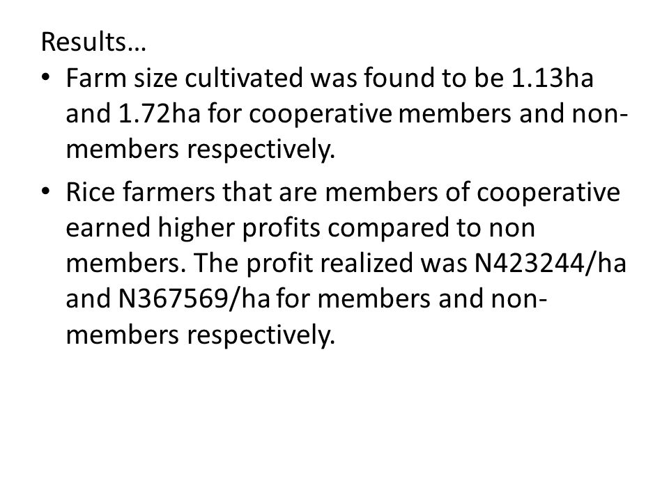 Results… Farm size cultivated was found to be 1.13ha and 1.72ha for cooperative members and non- members respectively.