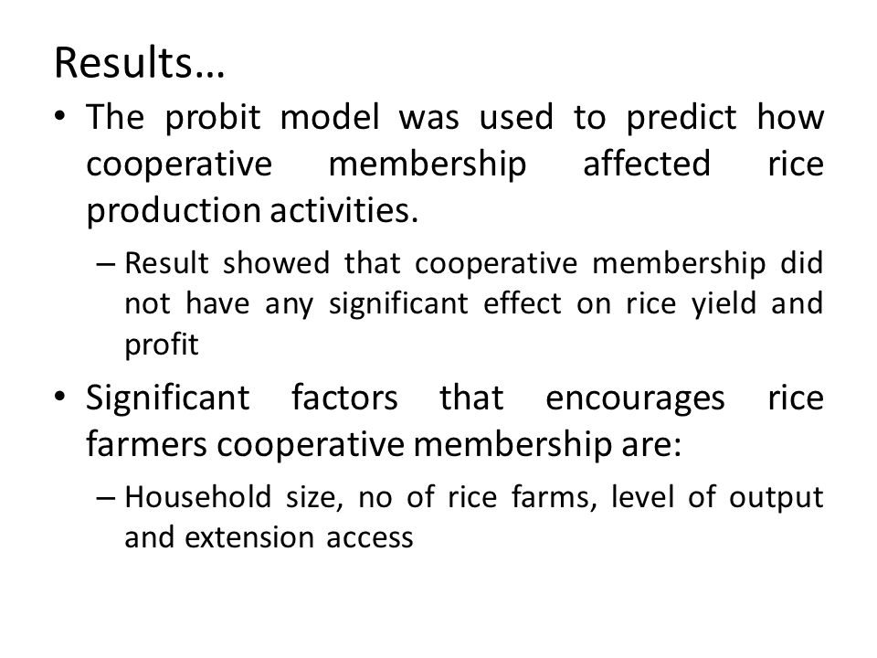 Results… The probit model was used to predict how cooperative membership affected rice production activities.