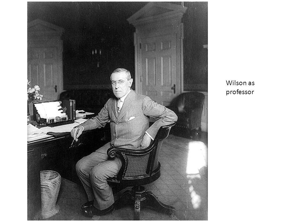 Wilson as President of Princeton Wilson as NJ Governor
