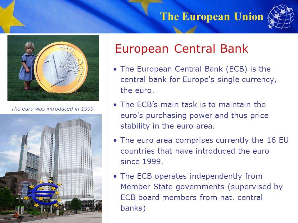 The European Union European Central Bank The European Central Bank (ECB) is the central bank for Europe's single currency, the euro. The ECBs main tas