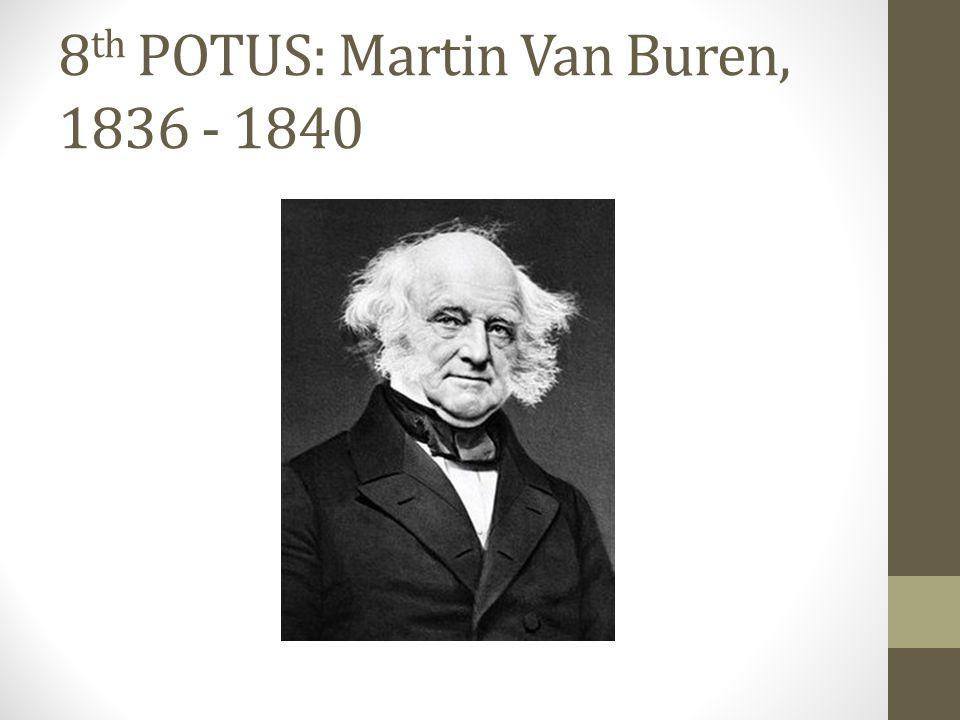 8 th POTUS: Martin Van Buren, 1836 - 1840