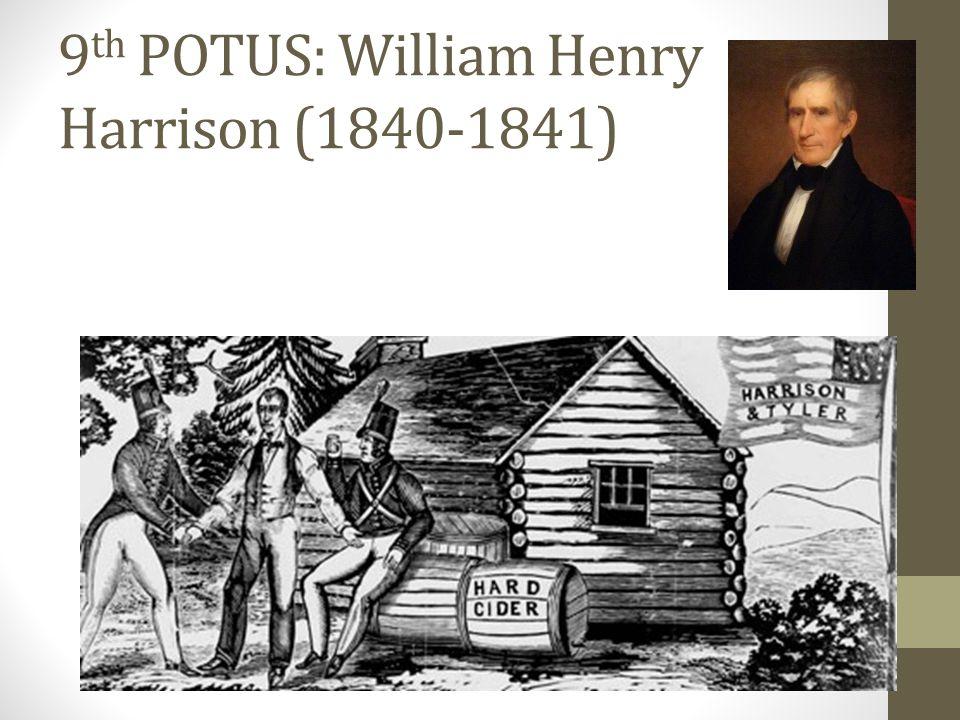 9 th POTUS: William Henry Harrison (1840-1841)