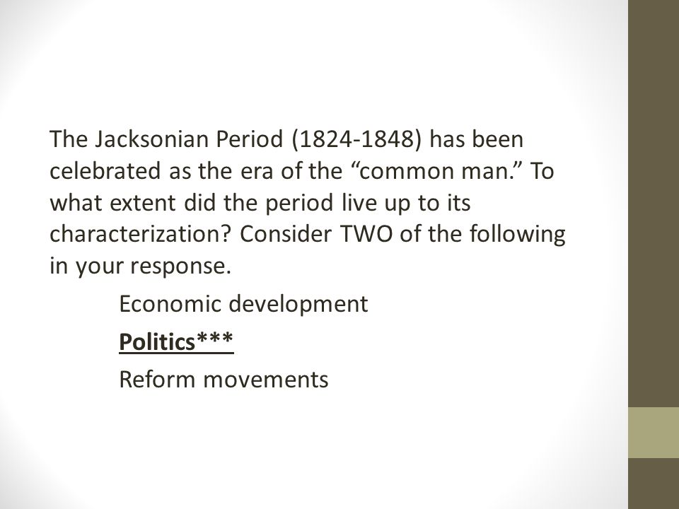 The Jacksonian Period (1824-1848) has been celebrated as the era of the common man. To what extent did the period live up to its characterization? Con