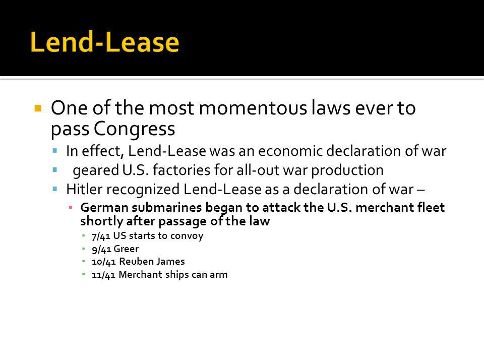 One of the most momentous laws ever to pass Congress In effect, Lend-Lease was an economic declaration of war geared U.S.