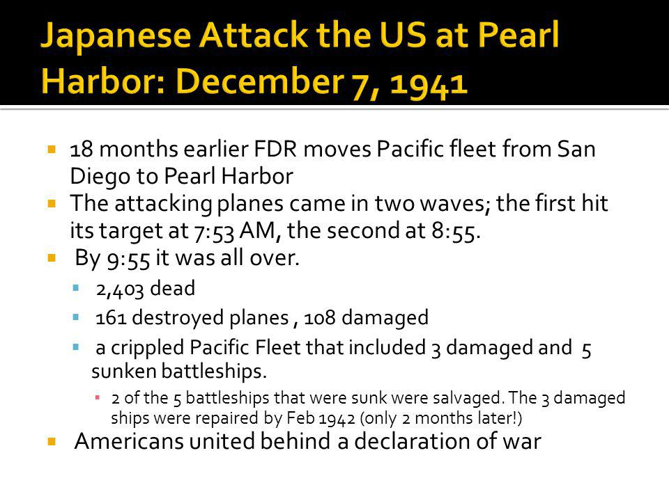 18 months earlier FDR moves Pacific fleet from San Diego to Pearl Harbor The attacking planes came in two waves; the first hit its target at 7:53 AM,